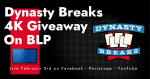 Dynasty Breaks 4K Giveaway